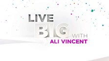 Watch Live Big with Ali Vincent