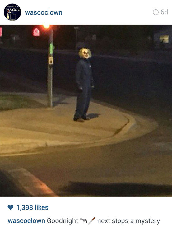 <div class='meta'><div class='origin-logo' data-origin='none'></div><span class='caption-text' data-credit='wascoclown/Instagram'>Social media accounts using the name &#34;Wasco Clown&#34; have posted images of the clowns from the area, claiming to be linked to the pranks, but police could not confirm a connection.</span></div>