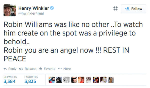 Actor Henry Winkler expressed his condolences. Winkler had worked with Williams on Happy Days, which launched him into the role of Mork of Mork and Mindy. <span class=meta>hwinkler4real / Twitter</span>