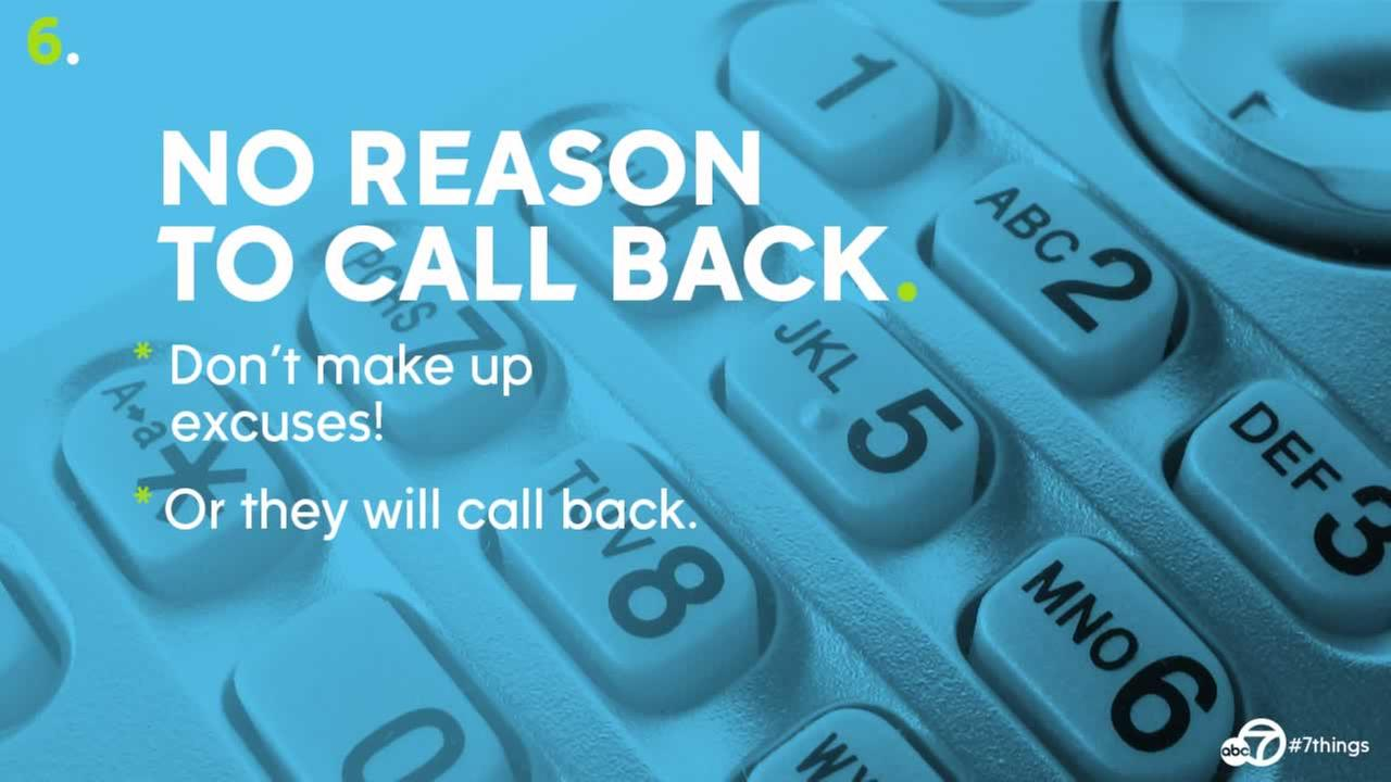 Dont give them a reason to call back. If you make up excuses, they will call you back.