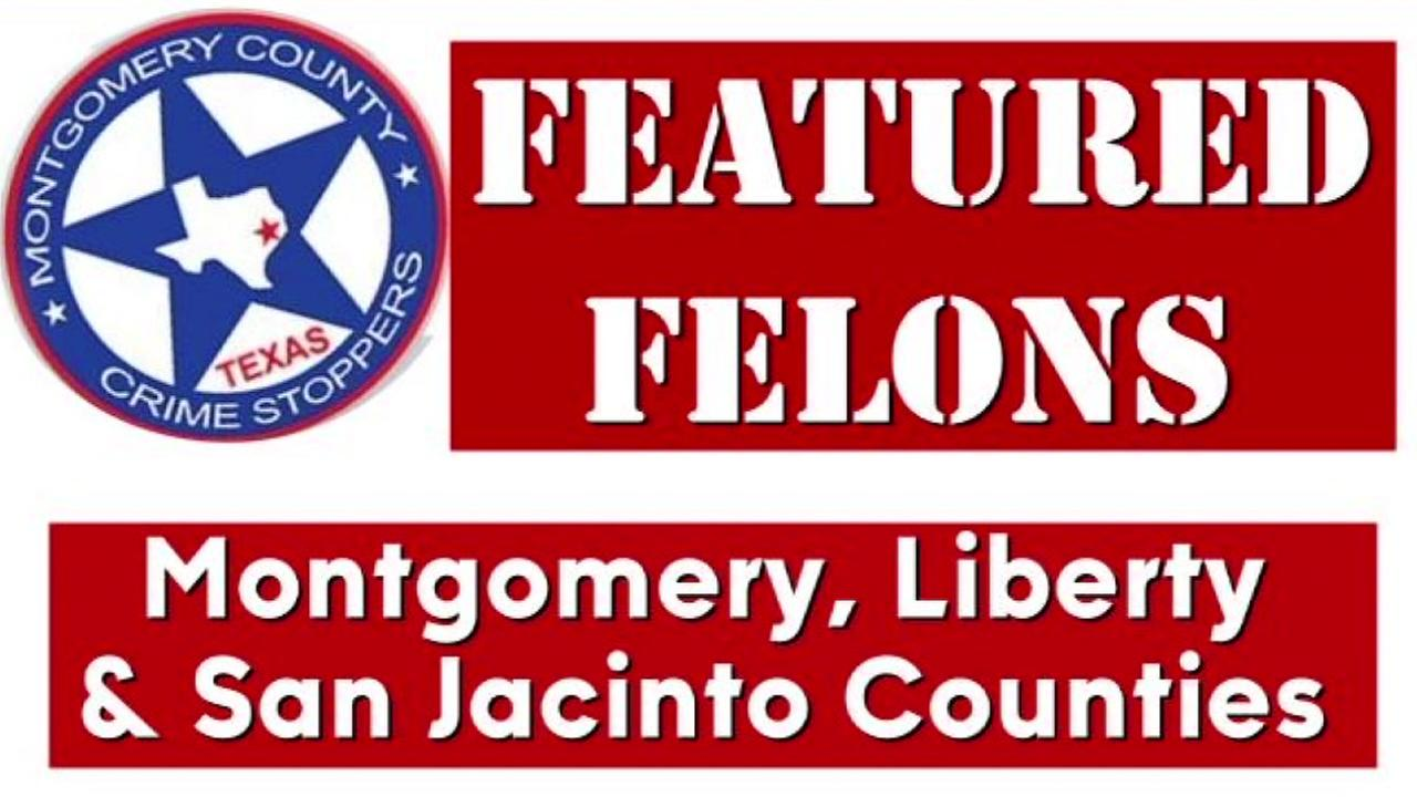 Heres this weeks featured felons from Montgomery, Liberty and San Jacinto Counties