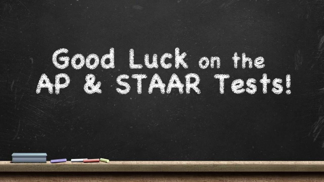 Good luck to students taking STAAR and AP tests this week!