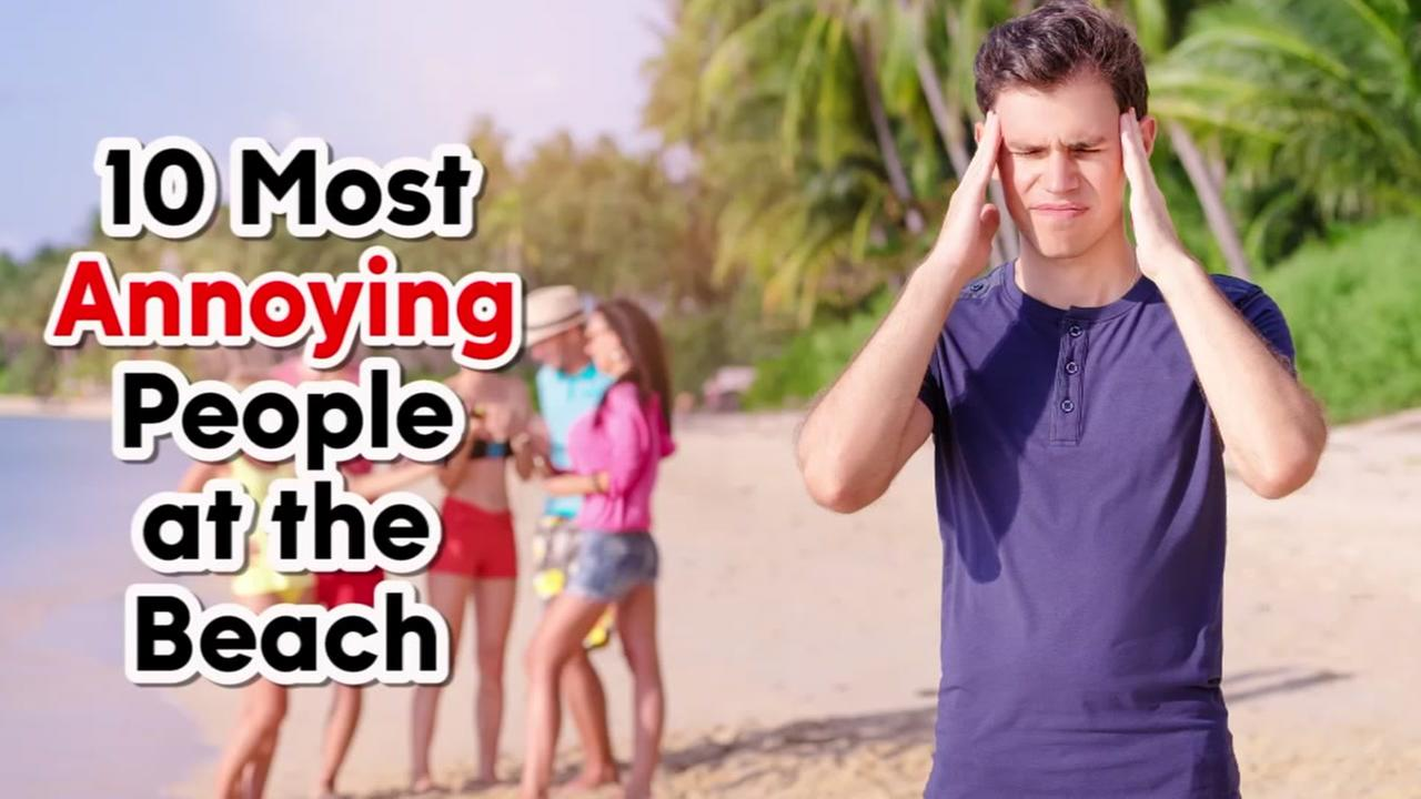 Ten most annoying people at the beach
