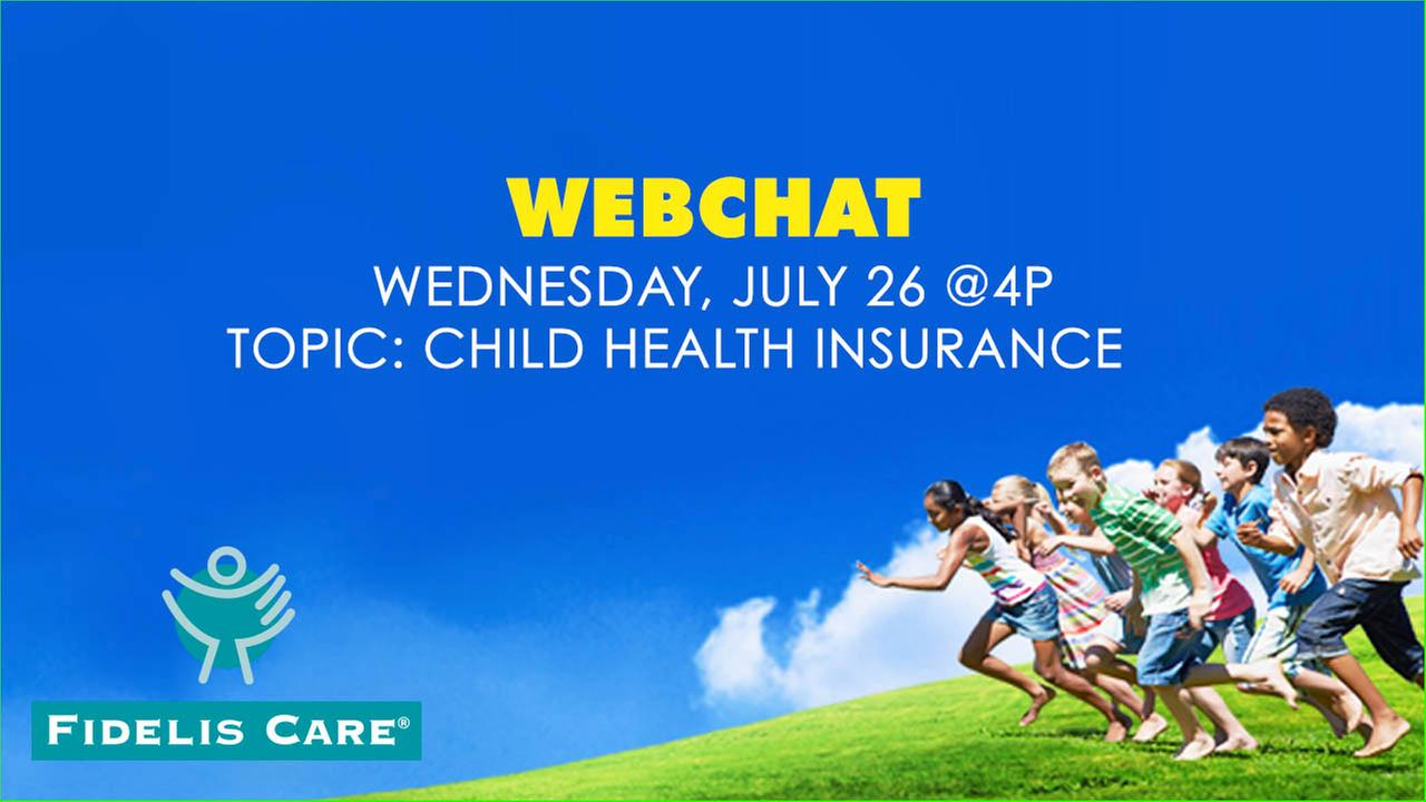 live web chat on July 26th: topic - child health insurance, sponsored by Fidelis Care
