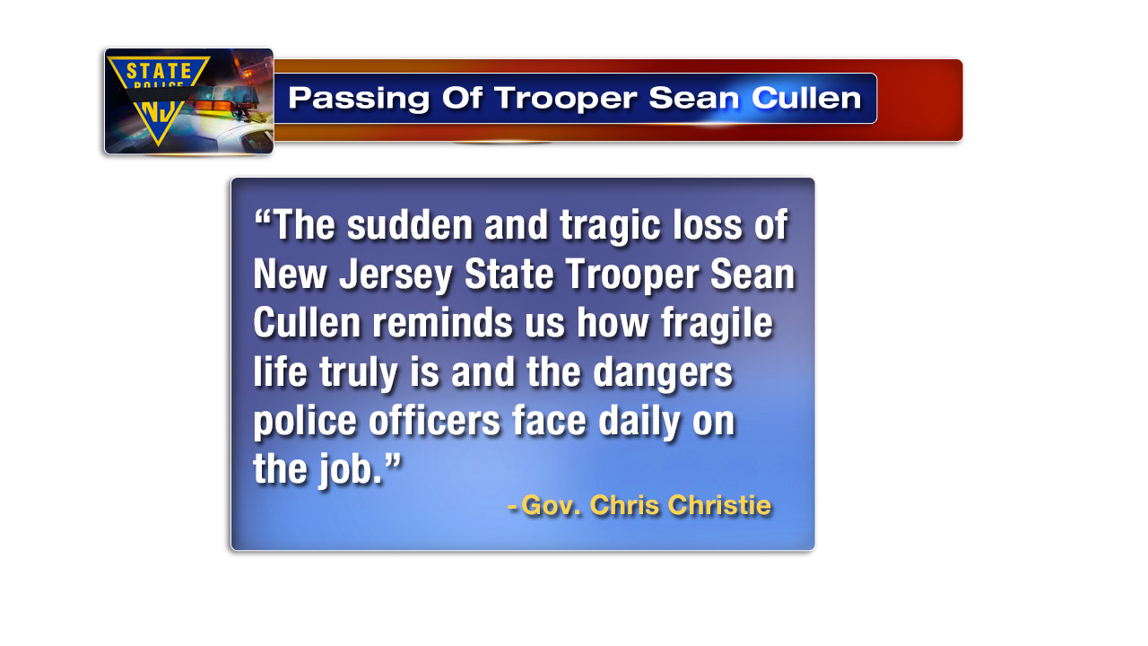 <div class='meta'><div class='origin-logo' data-origin='none'></div><span class='caption-text' data-credit=''>Gov. Chris Christie statement on passing of Tpr. Sean Cullen.</span></div>
