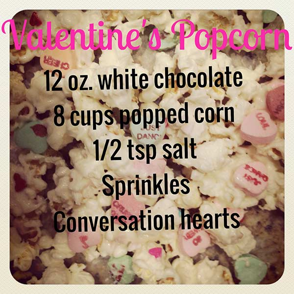 Valentine&#39;s Day Popcorn  Combine:  12 oz. white chocolate - melted  8 cups of popped corn  Sprinkles  Conversation Hearts   <span class=meta>(Chef Shayna)</span>