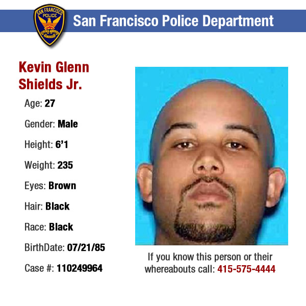 WANTED: HOMICIDE.  On March 27, 2011, a homicide occurred in the SOMA district of San Francisco California.  Kevin Shields Jr. has been identified as the suspect in this case and on 03&#47;27&#47;2011 a District Attorney Homicide Arrest Warrant was issued. If contacted, approach with extreme caution as Kevin Shields Jr. may be in possession of a firearm and is a flight risk.  If anyone knows or has any information regarding the whereabouts of the suspects shown in these ID photos, please contact the SFPD tip line at 415-575-4444. <span class=meta>(SFPD)</span>