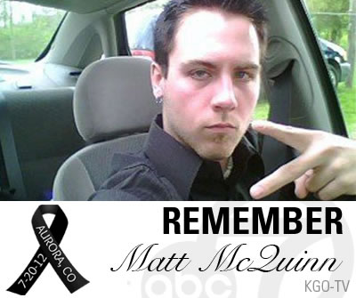 27-year-old Matt McQuinn died protecting his girlfriend in the Aurora movie theater shooting. He was a native of Springfield, Ohio, and was a technical support provider.