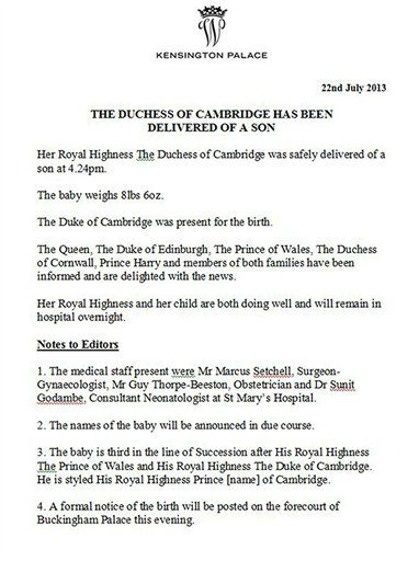 "<div class=""meta ""><span class=""caption-text "">The press release from Kensington Palace announcing the birth of the son of Prince William and Kate, the Duchess of Cambridge, in London, Monday July 22, 2013. Palace officials say Prince William's wife Kate has given birth to a baby boy. Officials said Monday the baby was born at 4:24 p.m. and weighs 8 pounds 6 ounces. The infant will become third in line for the British throne after Prince Charles and William. (AP Photo/Kensington Palace) (Photo/Uncredited)</span></div>"