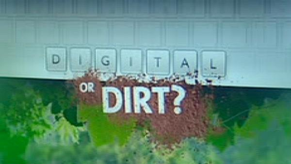 Digital or dirt?