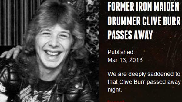 Iron Maiden announced on its official website that drummer Clive Burr died peacefully in his sleep at his London home.