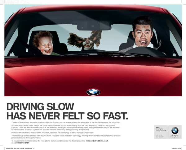 "<div class=""meta ""><span class=""caption-text "">BMW Injection Booster   ""BMW looks set to change the face of motoring with the introduction of a patented artificial G-force technology.   BMW's new Force Injection Booster simulates the effects of spirited driving, even when commuting at slower speeds, to create a thrilling ride,"" - BMW.    </span></div>"
