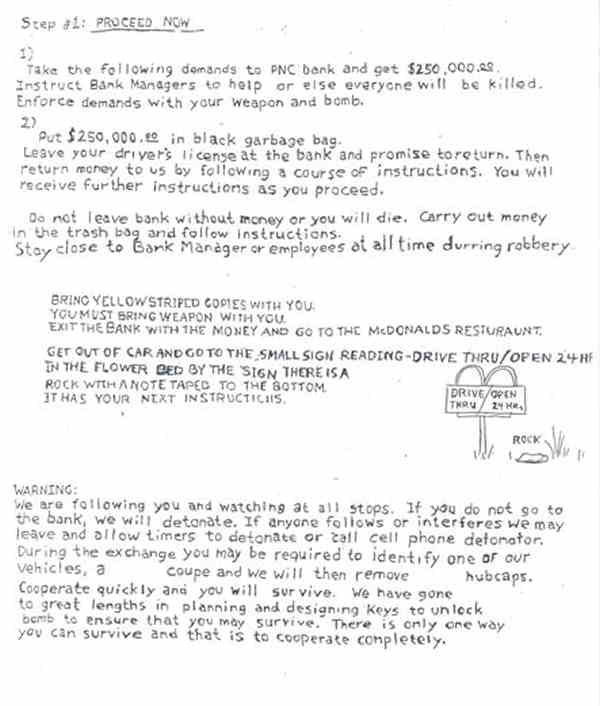 Shown is one of the nine pages of instructions that were found in pizza deliveryman Brian Wells&#39; car after he was killed by a bomb locked around his neck after robbing a bank in Erie, Pa. minutes before. On Friday, Aug. 27, 2004, one day before the one-year anniversary of the explosion that killed Wells, the FBI released four of the nine pages of instructions that were found in Wells&#39; car the day he died _ the most extensive information released by federal investigators to date.  <span class=meta>(AP Photo&#47;FBI)</span>