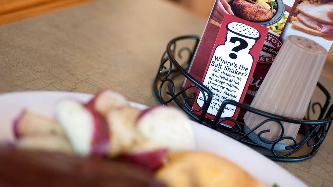 Boston Market has removed the salt shakers from the tables in their restaurants nationwide