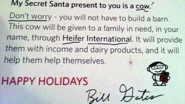 A Reddit user named Rachel got a huge surprise when she saw the name signed on her &#34;Secret Santa&#34; gift this year -  Bill Gates. The Microsoft billionaire made a donation of a cow to a family in need through Heifer International.   Next up: Sweet gesture for a hero <span class=meta>(KGO)</span>